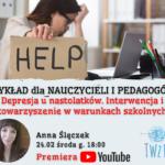 Depresja u nastolatków. Interwencja i towarzyszenie w warunkach szkolnych – wykład dla nauczycieli